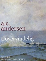 Uovervindelig. Historisk spejlbillede i 3 afdelinger - A.C. Andersen