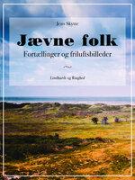 Jævne folk - Fortællinger og friluftsbilleder - Jens Skytte