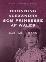 Dronning Alexandra som prinsesse af Wales - Carl Muusmann