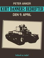 Kurt Danners bedrifter: Den 9. april - Peter Anker