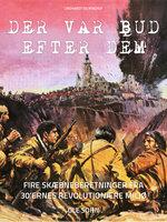 Der var bud efter dem: Fire skæbneberetninger fra 30 ernes revolutionære miljø - Ole Sohn