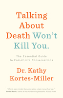 Talking About Death Won't Kill You - Dr. Kathy Kortes-Miller