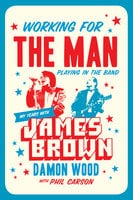 Working for the Man, Playing in the Band - Damon Wood, Phil Carson