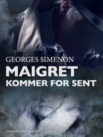 Maigret kommer for sent - Georges Simenon