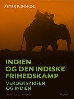 Indien og den indiske frihedskamp. Verdenskrisen og Indien - Peter P. Rohde