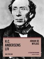H.C. Andersens liv. Dag for dag - Johan de Mylius