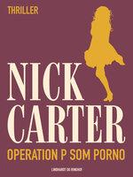 Operation p som porno - Nick Carter