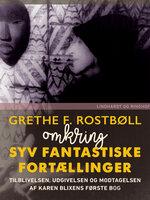 Omkring Syv fantastiske Fortællinger - Grethe F. Rostbøll