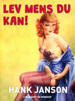 Lev mens du kan! - Hank Janson