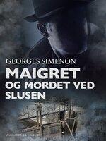 Maigret og mordet ved slusen - Georges Simenon