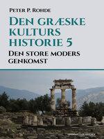 Den græske kulturs historie 5: Den store moders genkomst - Peter P. Rohde