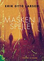 Masken i spejlet - Erik Otto Larsen
