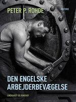Den engelske arbejderbevægelse - Peter P. Rohde