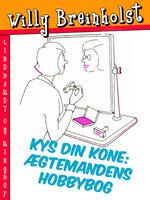 Kys din kone: Ægtemandens hobbybog - Willy Breinholst