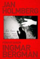 Författaren Ingmar Bergman - Jan Holmberg