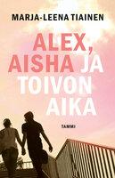 Alex, Aisha ja toivon aika - Marja-Leena Tiainen