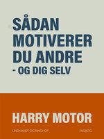 Sådan motiverer du andre - og dig selv - Harry Motor