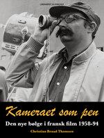 Kameraet som pen. Den nye bølge i fransk film 1958-94 - Christian Braad Thomsen