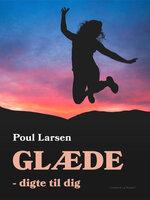 Glæde - digte til dig - Poul Larsen