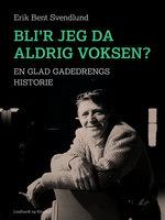 Bli'r jeg da aldrig voksen? En glad gadedrengs historie - Erik Bent Svendlund