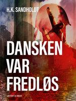 Dansken var fredløs - H.K. Sandholdt