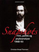 Snapshots. Film, politik og psykoanalyse 1968-93 - Christian Braad Thomsen