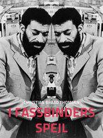 I Fassbinders spejl - Christian Braad Thomsen