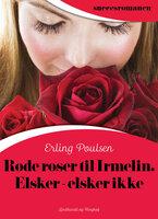 Røde roser til Irmelin. Elsker – elsker ikke - Erling Poulsen