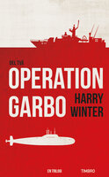 Operation Garbo 2 : En trilogi - Harry Winter