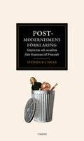 Postmodernismens förklaring : Skepticism och socialism från Rousseau till Foucault - Stephen R.C. Hicks
