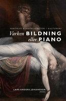 Varken bildning eller piano : Vantrivs borgerligheten i kulturen? - Lars Anders Johansson