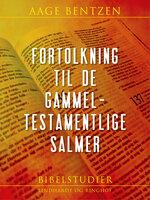 Fortolkning til de gammeltestamentlige Salmer - Aage Bentzen
