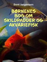Børnenes bog om skildpadder og akvariefisk - Bent Jørgensen
