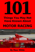 101 Things You May Not Have Known About Motor Racing - Marc White