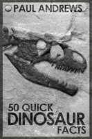 50 Quick Dinosaur Facts - Paul Andrews