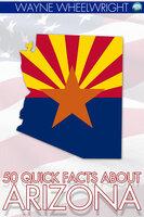 50 Quick Facts about Arizona - Wayne Wheelwright