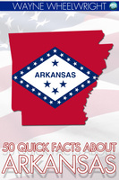 50 Quick Facts about Arkansas - Wayne Wheelwright