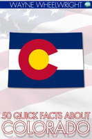50 Quick Facts about Colorado - Wayne Wheelwright