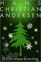 A Christmas Greeting - Hans Christian Anderson