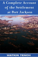 A Complete Account of the Settlement at Port Jackson - Lieutenant-General Watkin Tench