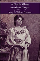 A Gentle Ghost and Other Stories - Mary Eleanor Wilkins Freeman