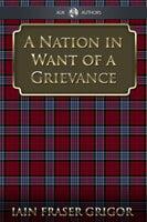 A Nation in Want of a Grievance - Iain Fraser Grigor