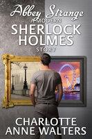 Abbey Strange - A Modern Sherlock Holmes Story - Charlotte Anne Walters
