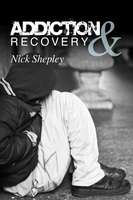 Addiction & Recovery - Nick Shepley