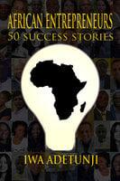 African Entrepreneurs - 50 Success Stories - Iwa Adetunji