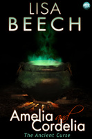 Amelia and Cordelia: the Ancient Curse - Lisa Beech