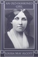 An Old-Fashioned Girl - Louisa May Alcott