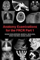 Anatomy Examinations for the FRCR Part 1 - Susan Shelmerdine