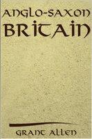 Anglo-Saxon Britain - Grant Allen