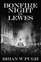 Bonfire Night in Lewes - Brian W. Pugh
